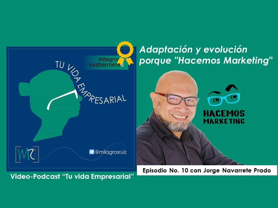 videoPodcast-tu-vida-empresarial-jorge-navarrte-hacemos-marketing